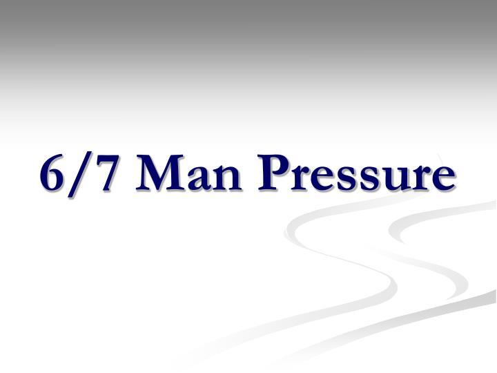 6 7 man pressure