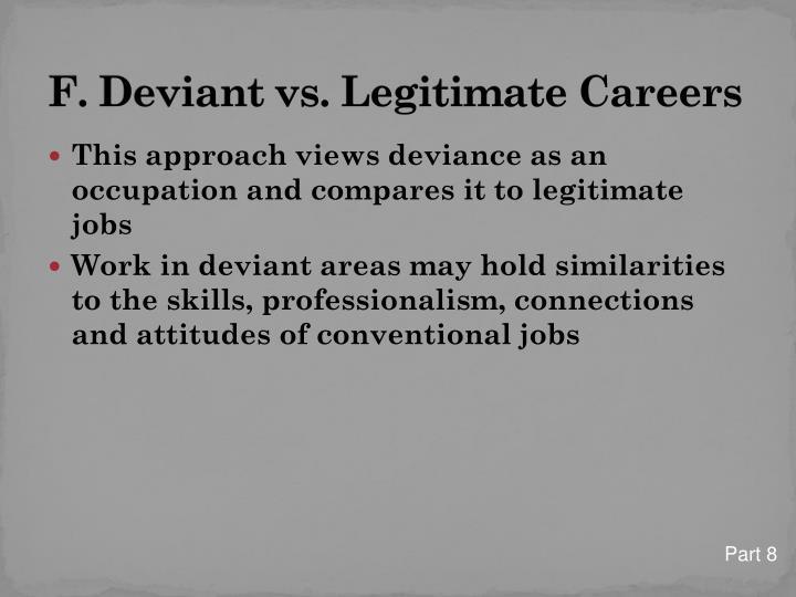 F. Deviant vs. Legitimate Careers
