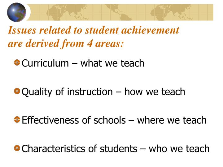 Issues related to student achievement are derived from 4 areas: