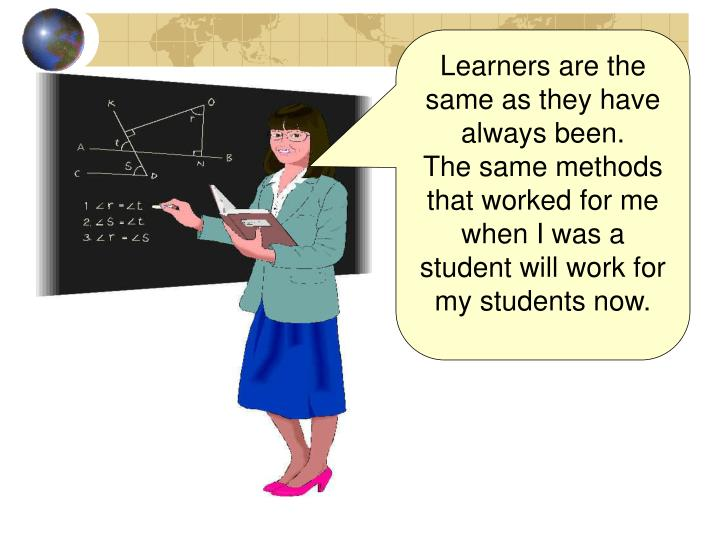 Learners are the same as they have always been.