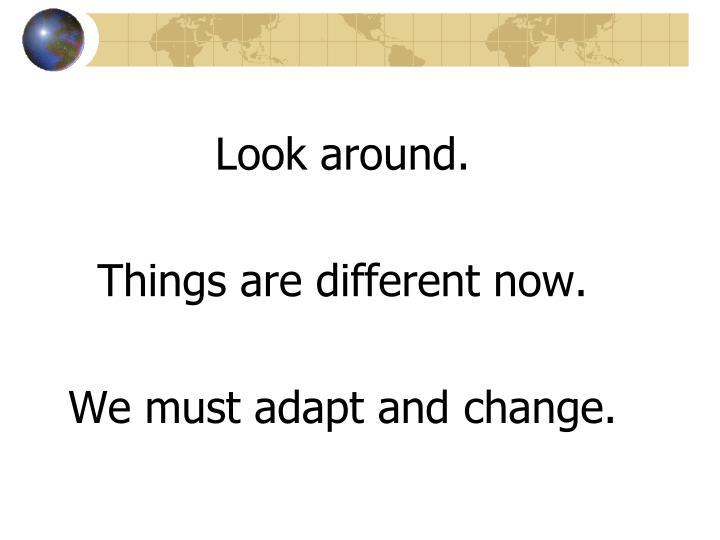 Look around.