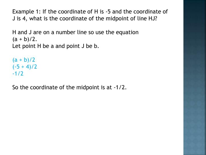 Example 1: If the coordinate of H is -5 and the coordinate of J is 4, what is the coordinate of the midpoint of line HJ?