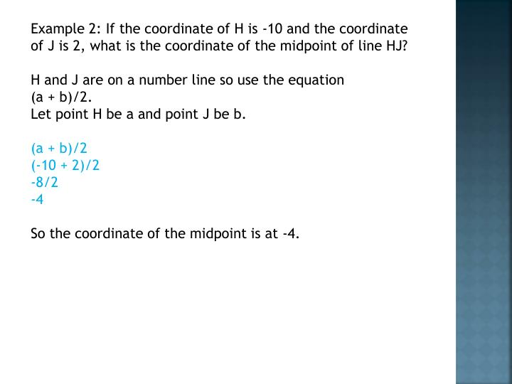 Example 2: If the coordinate of H is -10 and the coordinate of J is 2, what is the coordinate of the midpoint of line HJ?