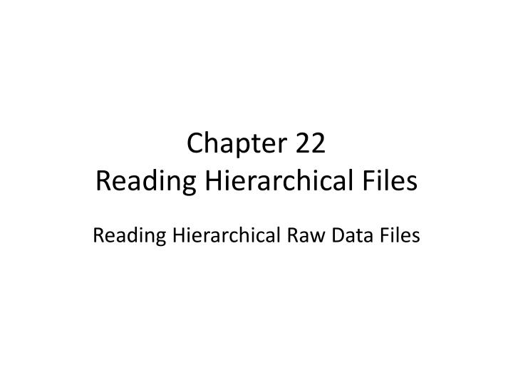 chapter 22 reading hierarchical files n.