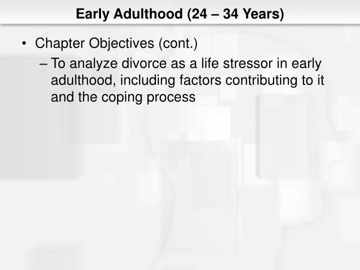 oearly adulthood 18 40 years But despite an 18-year-old's ability to live as an adult in conceivably every other way, society has determined it will take at least three more years before that ''adult'' is responsible enough to have a drink that contains alcohol.
