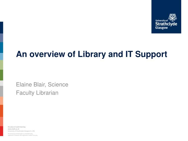 An overview of Library and IT Support