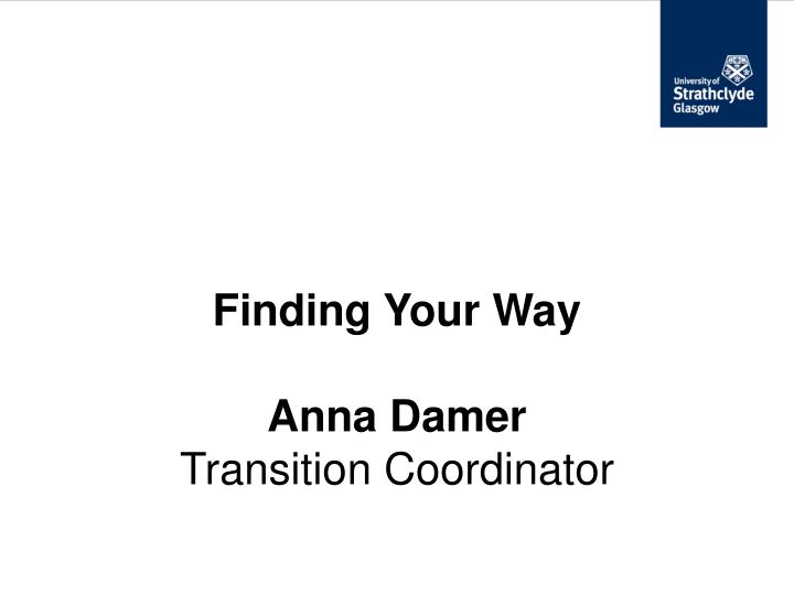 finding your way anna damer transition coordinator n.