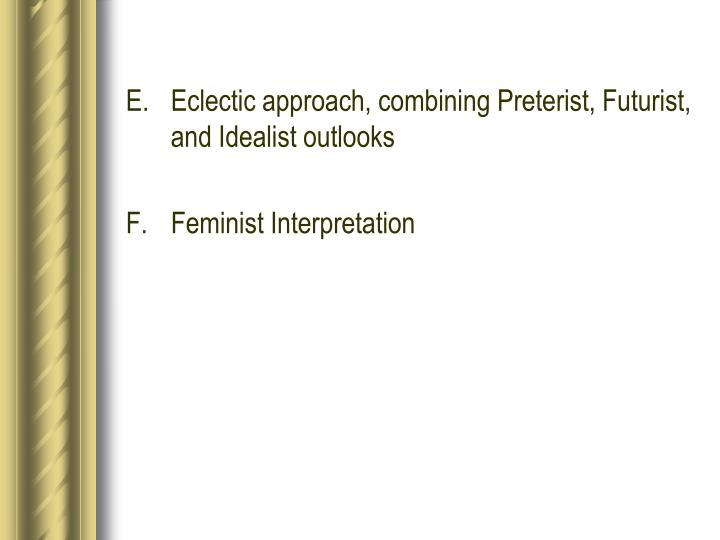 E. Eclectic approach, combining Preterist, Futurist, and Idealist outlooks