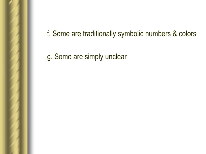 f. Some are traditionally symbolic numbers & colors