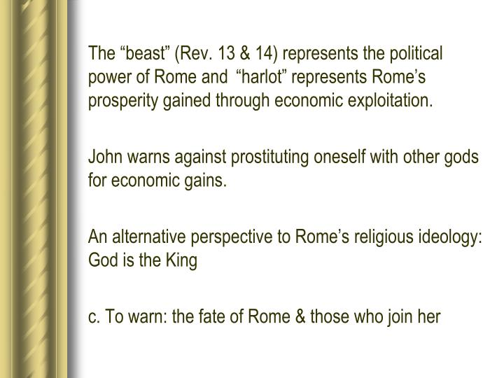 """The """"beast"""" (Rev. 13 & 14) represents the political power of Rome and """"harlot"""" represents Rome's prosperity gained through economic exploitation."""