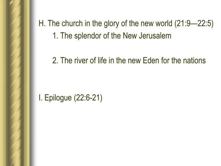 H. The church in the glory of the new world (21:9—22:5)