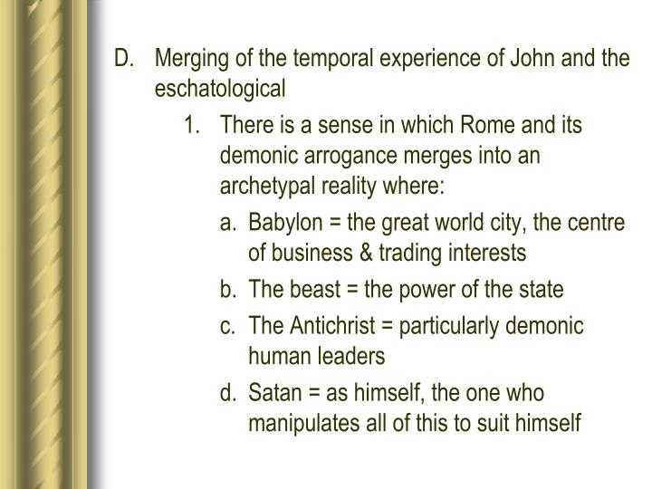D. Merging of the temporal experience of John and the eschatological