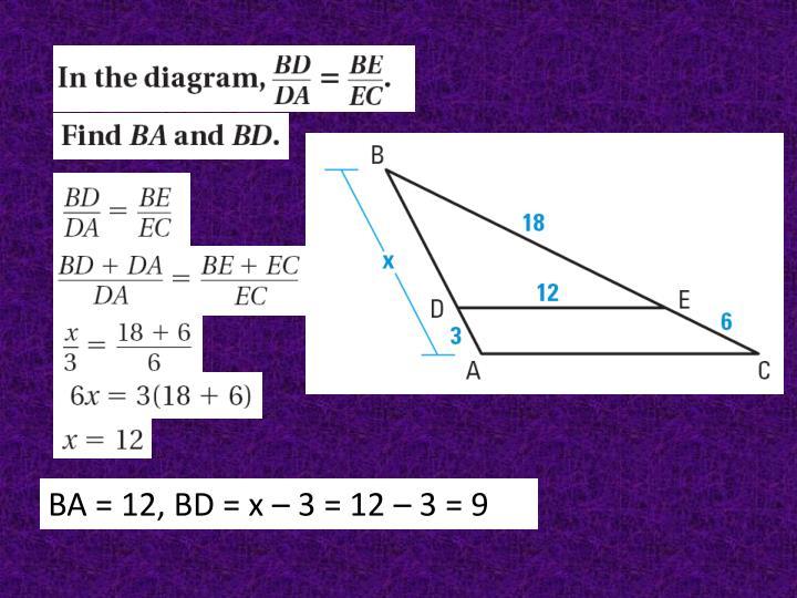 BA = 12, BD = x – 3 = 12 – 3 = 9