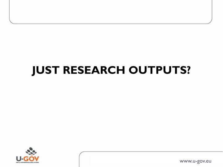 JUST RESEARCH OUTPUTS?