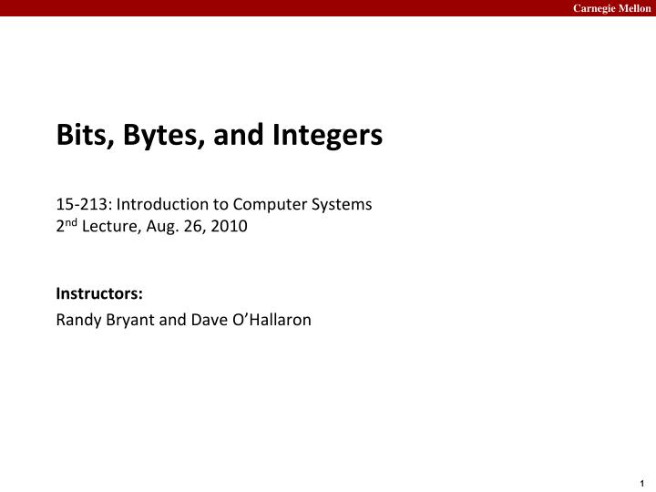 Bits bytes and integers 15 213 introduction to computer systems 2 nd lecture aug 26 2010