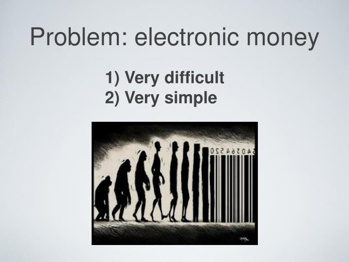 Problem: electronic money