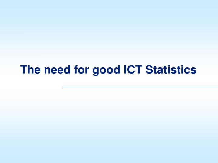 The need for good ict statistics