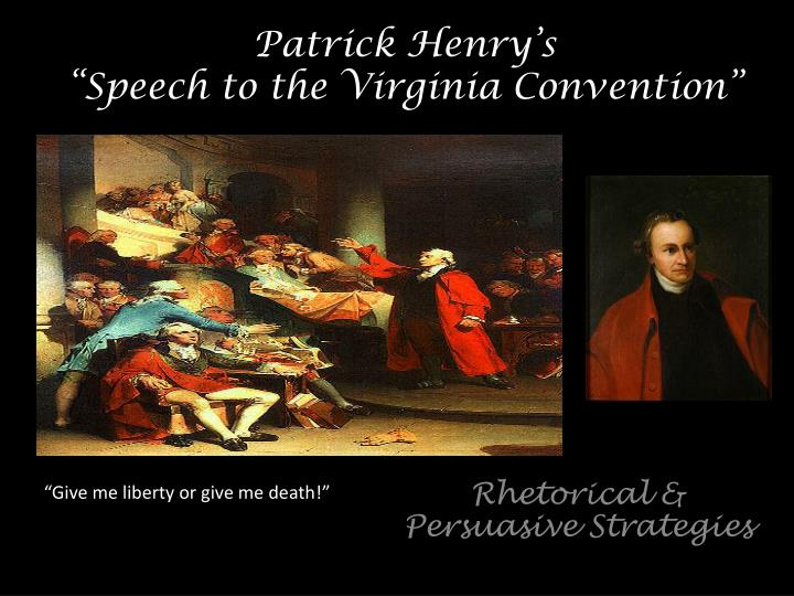 an analysis of the persuasive elements in patrick henrys speech to the virginia convention