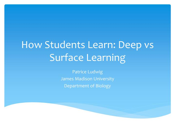 PPT - How Students Learn: Deep vs Surface Learning