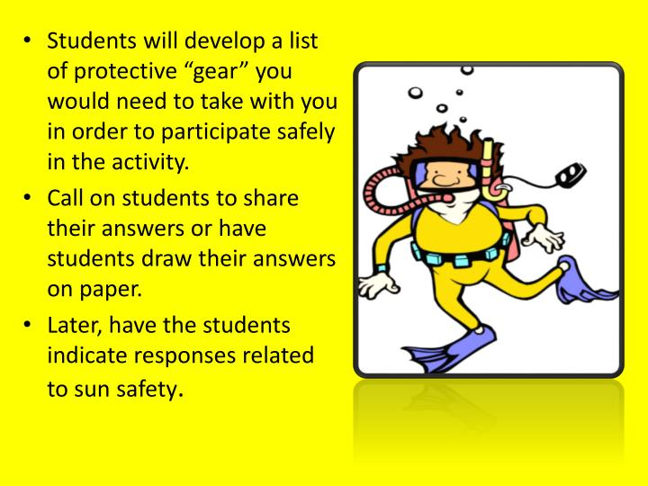 "Students will develop a list of protective ""gear"" you would need to take with you in order to participate safely in the activity."