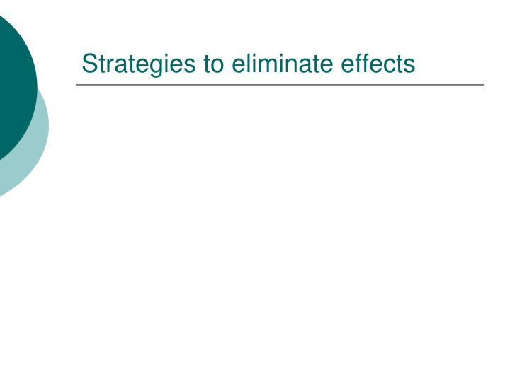 Strategies to eliminate effects