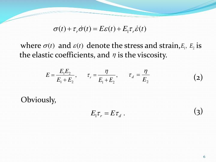 where         and        denote the stress and strain,        is the elastic coefficients, and    is the viscosity.