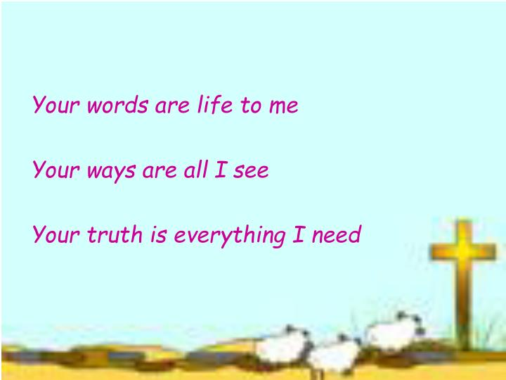 Your words are life to me