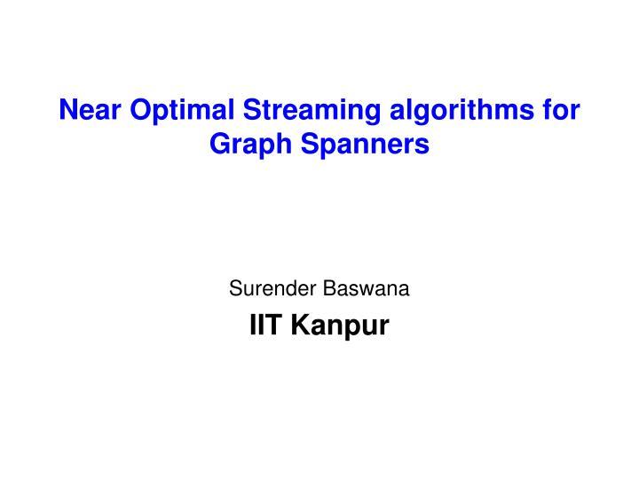 Near optimal streaming algorithms for graph spanners