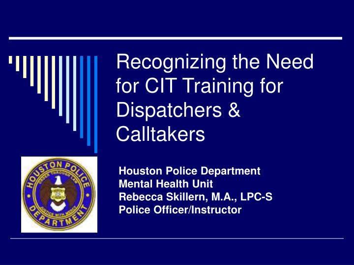 recognizing the need for cit training for dispatchers calltakers n.