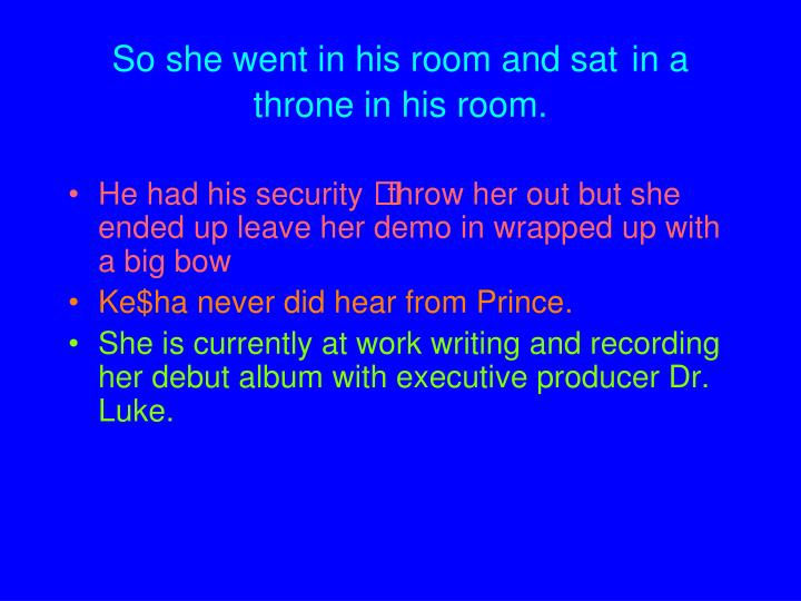 So she went in his room and sat in a throne in his room