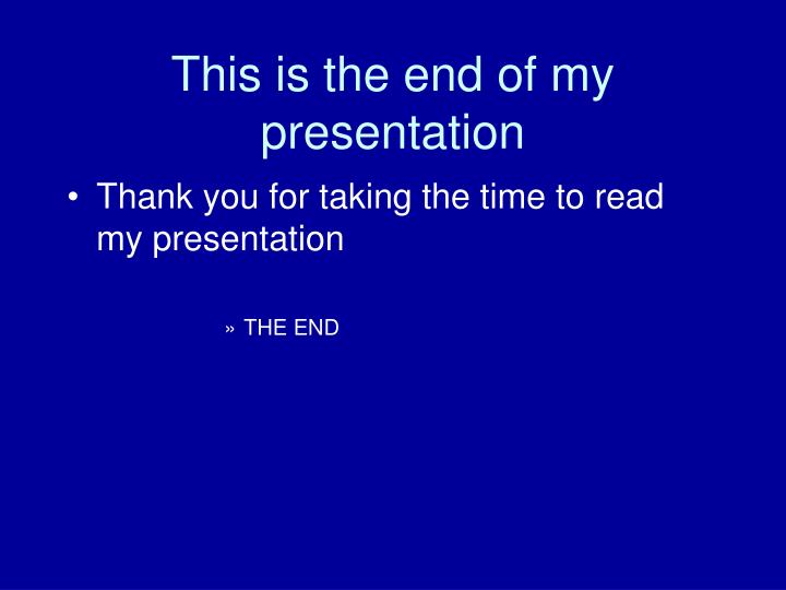 This is the end of my presentation