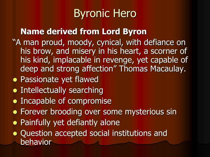 the byronic hero Byronic hero — der byronic hero (deutsche übersetzung oft: byron scher held) ist ein literarischer archetyp, der auf den protagonisten der werke des britischen dichters lord byron (1788-1824) basiert.