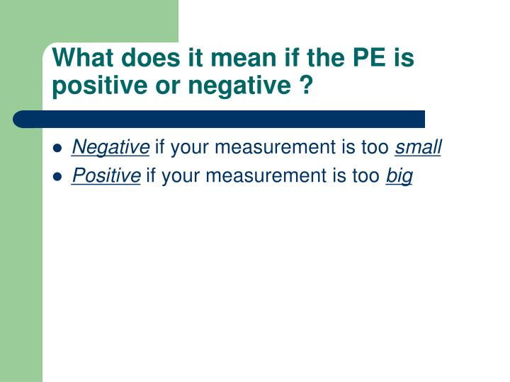 What does it mean if the PE is positive or negative ?