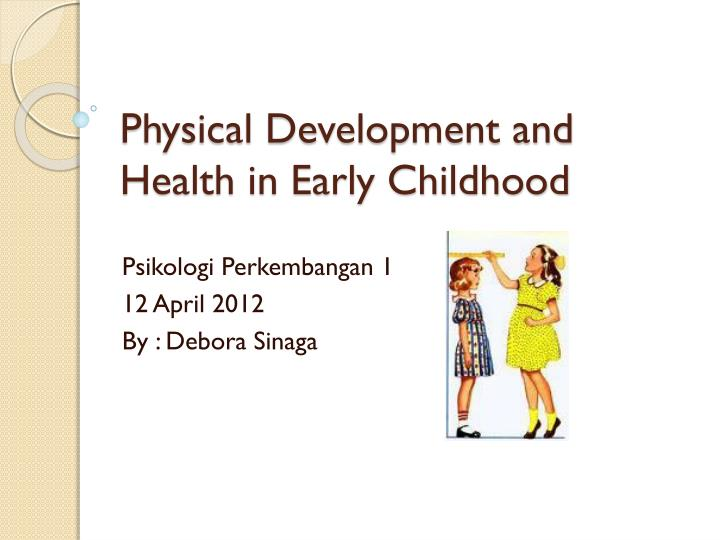 early childhood physical development The speedy physical and psychological changes that children undergo from birth through child development childhood child can treating youth early on.