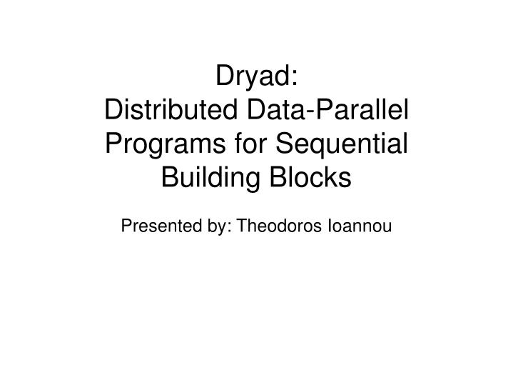 PPT - Dryad: Distributed Data-Parallel Programs for