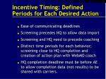incentive timing defined periods for each desired action