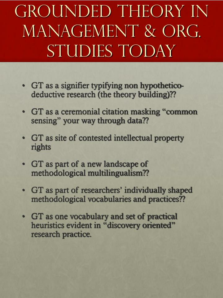 GROUNDED THEORY IN MANAGEMENT & ORG. STUDIES TODAY