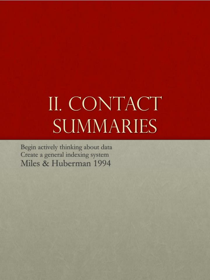 II. Contact Summaries