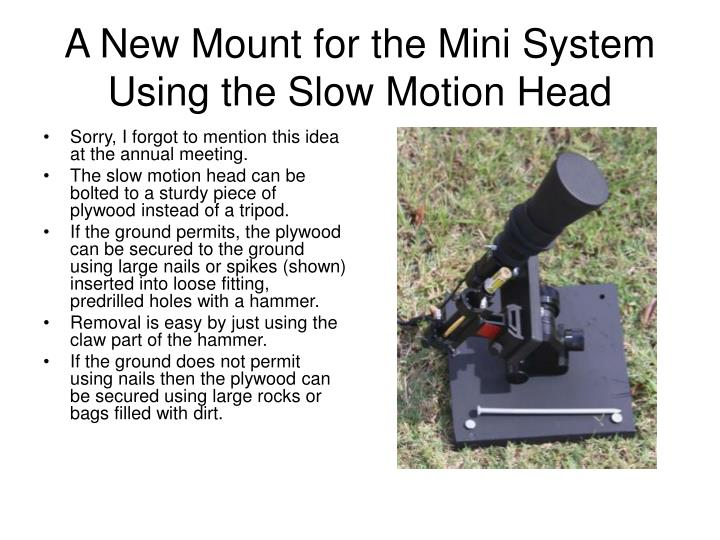 A New Mount for the Mini System Using the Slow Motion Head