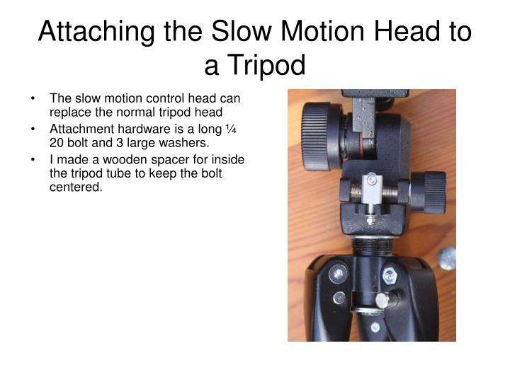 Attaching the Slow Motion Head to a Tripod