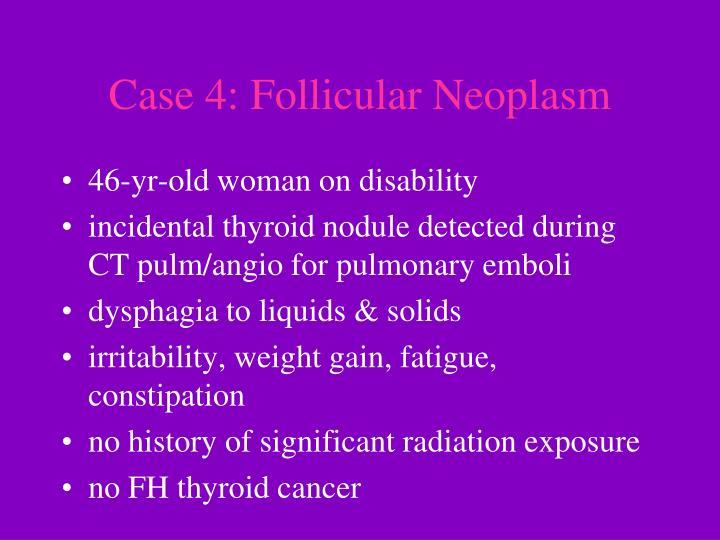 Case 4: Follicular Neoplasm