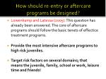how should re entry or aftercare programs be designed