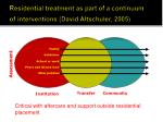 residential treatment as part of a continuum of interventions david altschuler 2005