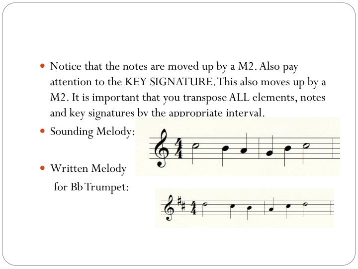 Notice that the notes are moved up by a M2. Also pay attention to the KEY SIGNATURE. This also moves up by a M2. It is important that you transpose ALL elements, notes and key signatures by the appropriate interval.