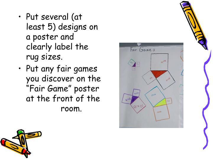Put several (at least 5) designs on a poster and clearly label the rug sizes.
