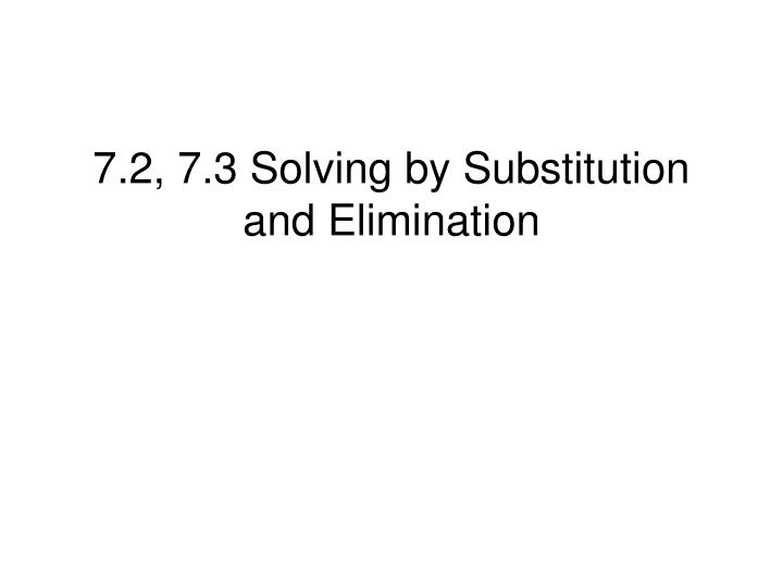 7 2 7 3 solving by substitution and elimination n.