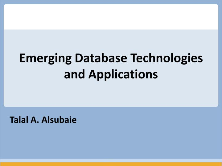 Emerging database technologies and applications