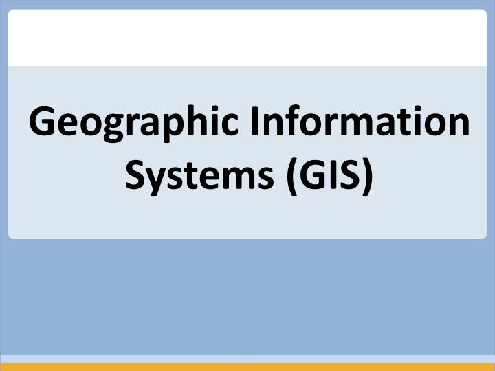 Geographic Information Systems (GIS)