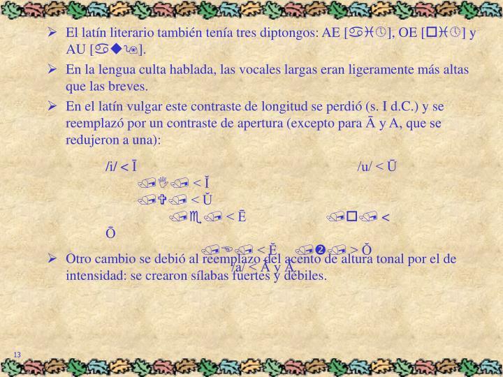 El latín literario también tenía tres diptongos: AE