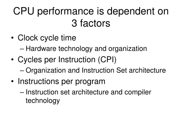 CPU performance is dependent on 3 factors